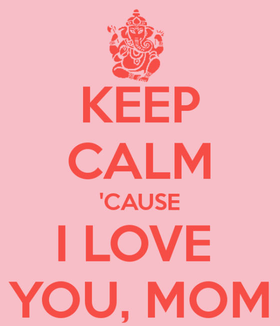 keep-calm-cause-i-love-you-mom